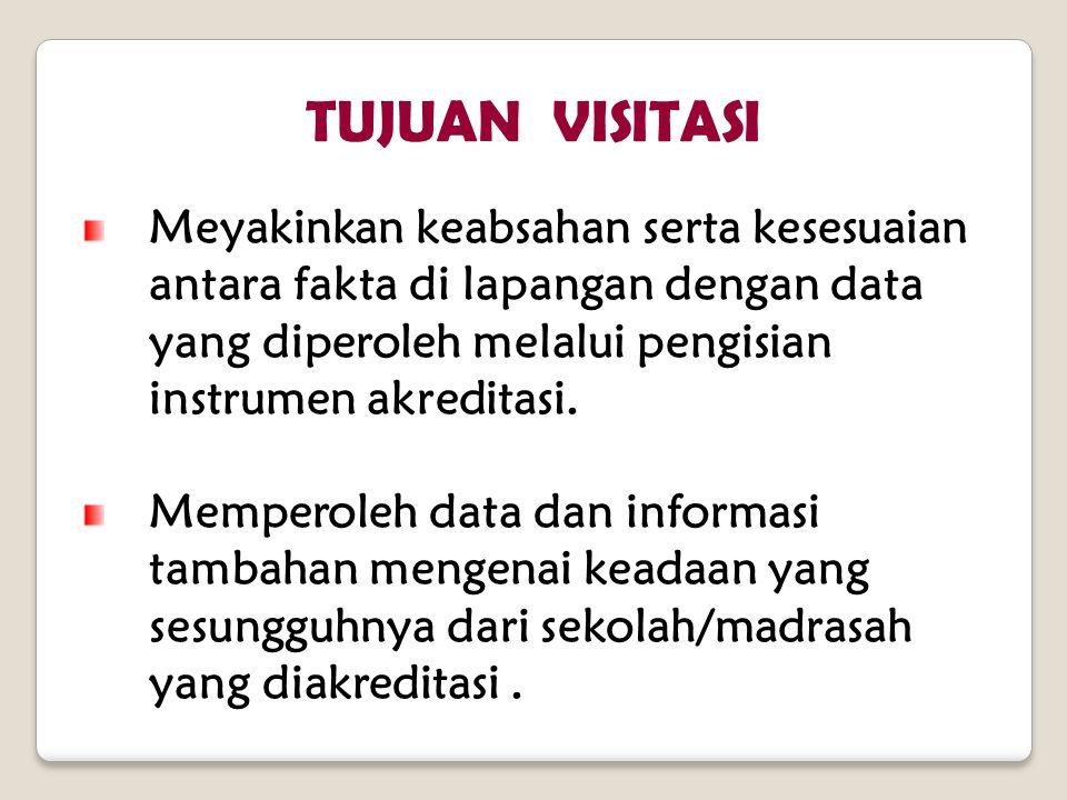 TUJUAN VISITASI Meyakinkan keabsahan serta kesesuaian antara fakta di lapangan dengan data yang diperoleh melalui pengisian instrumen akreditasi.