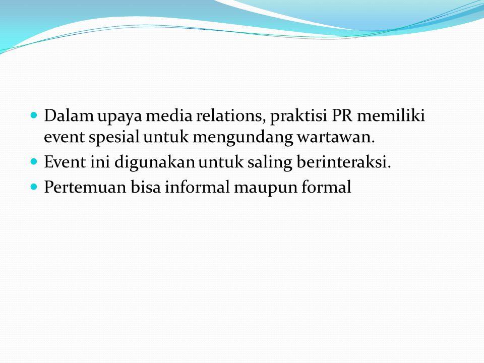 Dalam upaya media relations, praktisi PR memiliki event spesial untuk mengundang wartawan.
