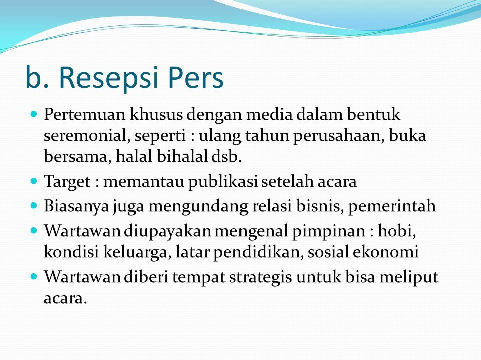 b. Resepsi Pers Pertemuan khusus dengan media dalam bentuk seremonial, seperti : ulang tahun perusahaan, buka bersama, halal bihalal dsb.