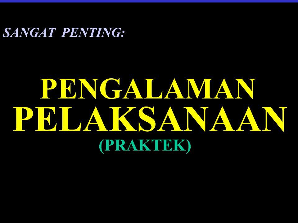 SANGAT PENTING: PENGALAMAN PELAKSANAAN (PRAKTEK)