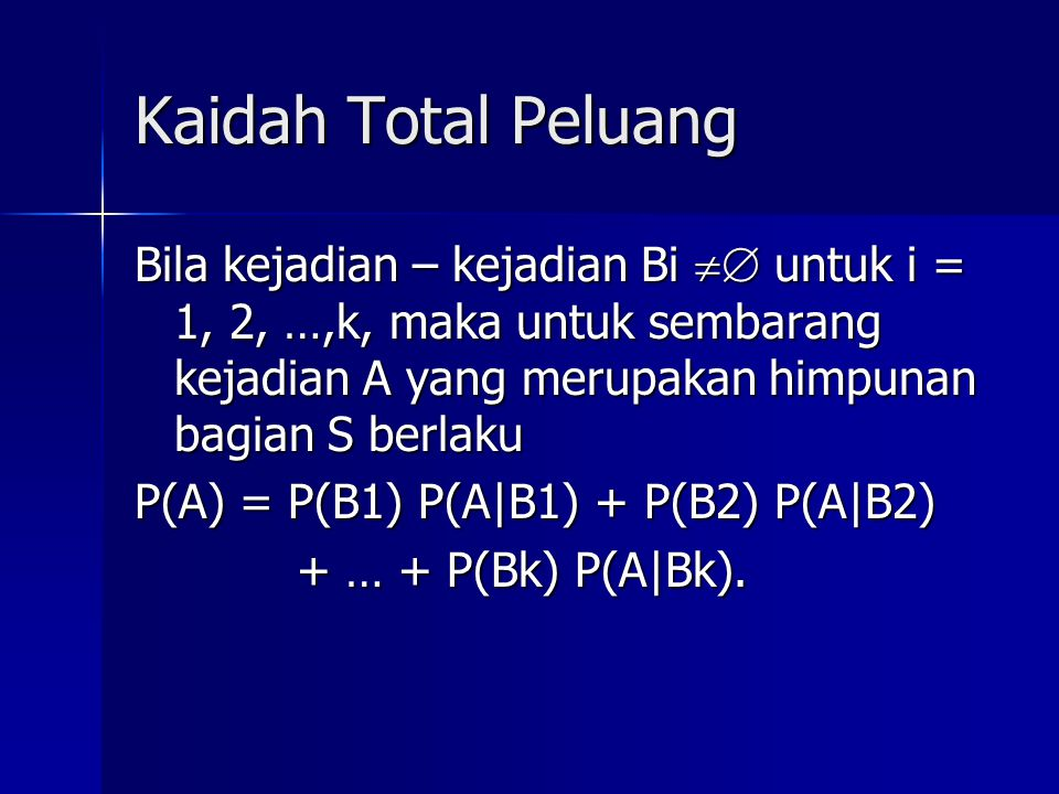 Kaidah Total Peluang Bila kejadian – kejadian Bi  untuk i = 1, 2, …,k, maka untuk sembarang kejadian A yang merupakan himpunan bagian S berlaku.