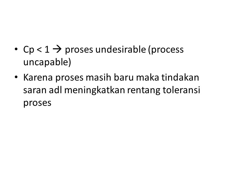 Cp < 1  proses undesirable (process uncapable)