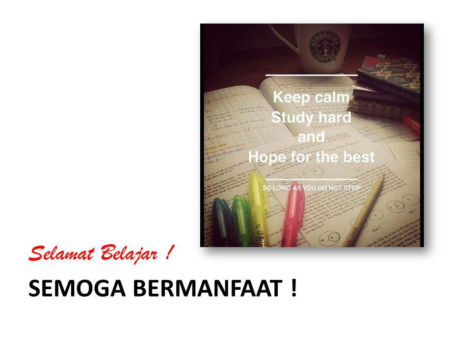 Selamat Belajar ! Semoga BERmanfaat !