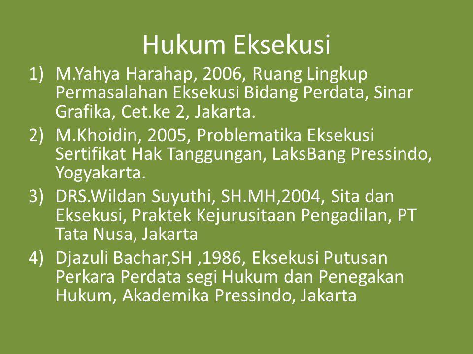 Hukum Eksekusi M.Yahya Harahap, 2006, Ruang Lingkup Permasalahan Eksekusi Bidang Perdata, Sinar Grafika, Cet.ke 2, Jakarta.
