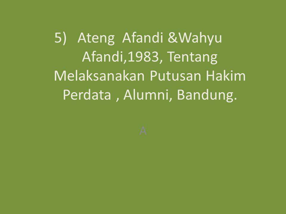 Ateng Afandi &Wahyu Afandi,1983, Tentang Melaksanakan Putusan Hakim Perdata , Alumni, Bandung.