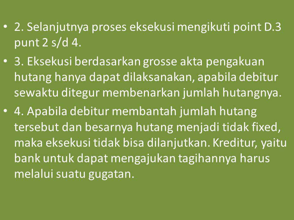 2. Selanjutnya proses eksekusi mengikuti point D.3 punt 2 s/d 4.