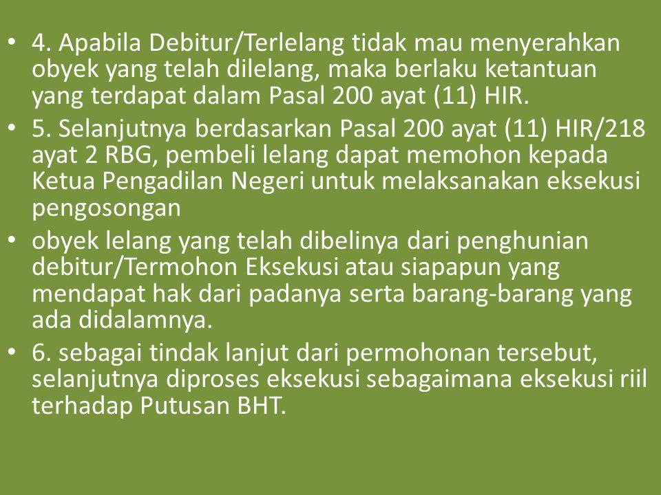 4. Apabila Debitur/Terlelang tidak mau menyerahkan obyek yang telah dilelang, maka berlaku ketantuan yang terdapat dalam Pasal 200 ayat (11) HIR.