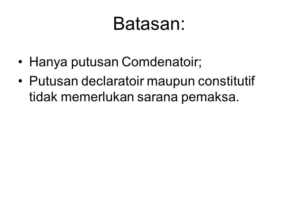 Batasan: Hanya putusan Comdenatoir;