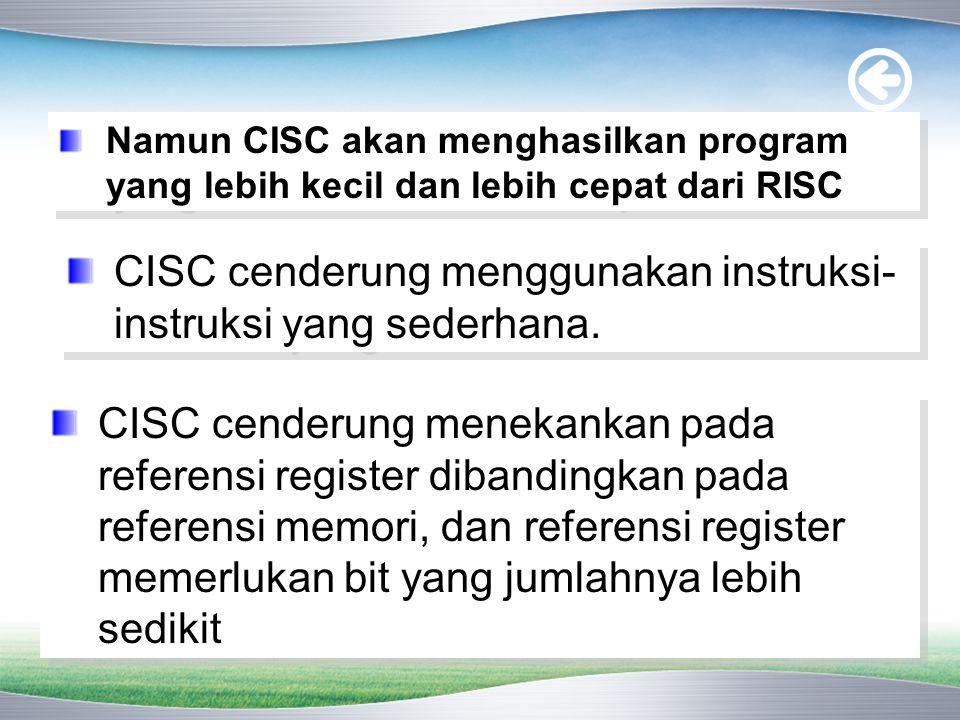 CISC cenderung menggunakan instruksi-instruksi yang sederhana.