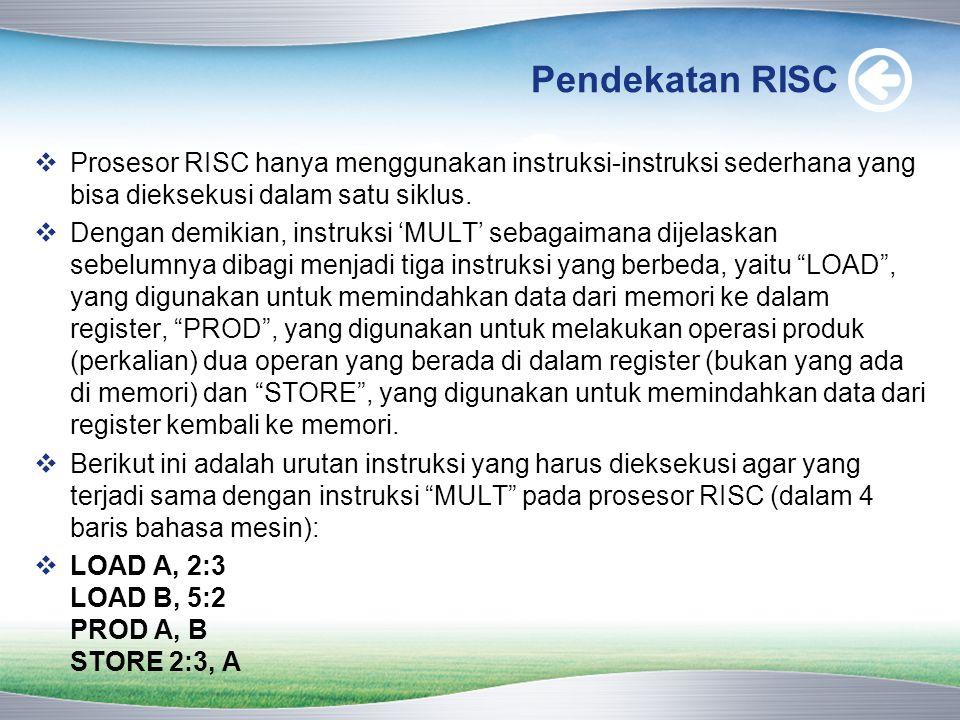 Pendekatan RISC Prosesor RISC hanya menggunakan instruksi-instruksi sederhana yang bisa dieksekusi dalam satu siklus.