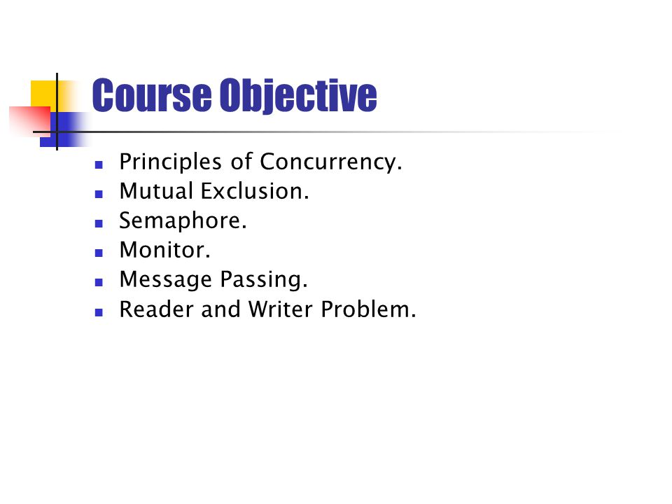Course Objective Principles of Concurrency. Mutual Exclusion.