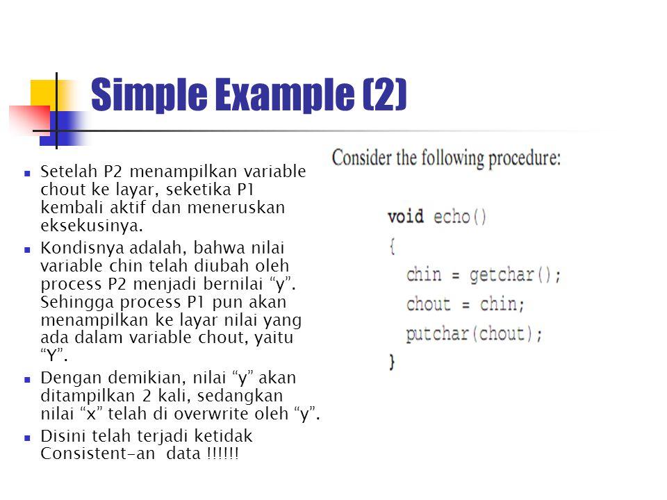 Simple Example (2) Setelah P2 menampilkan variable chout ke layar, seketika P1 kembali aktif dan meneruskan eksekusinya.