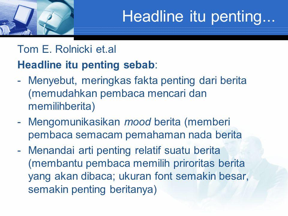 Headline itu penting... Tom E. Rolnicki et.al