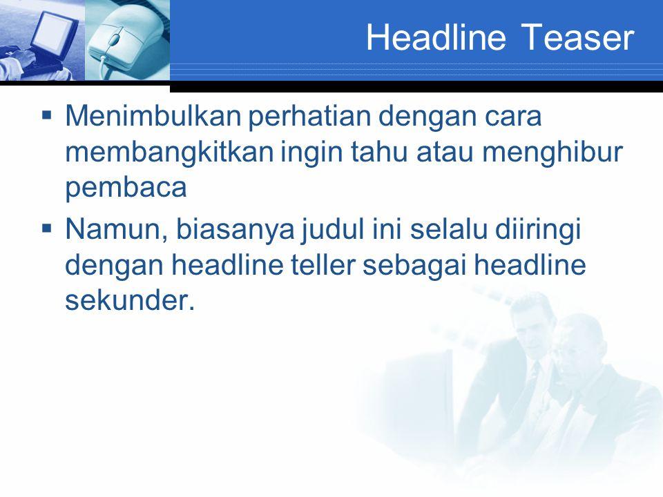 Headline Teaser Menimbulkan perhatian dengan cara membangkitkan ingin tahu atau menghibur pembaca.