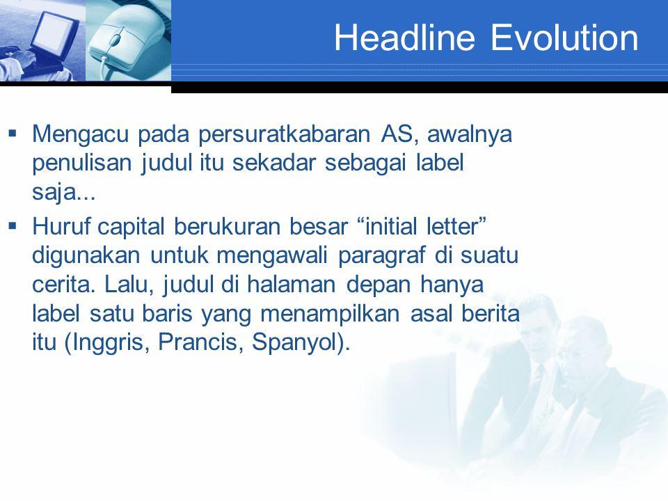 Headline Evolution Mengacu pada persuratkabaran AS, awalnya penulisan judul itu sekadar sebagai label saja...