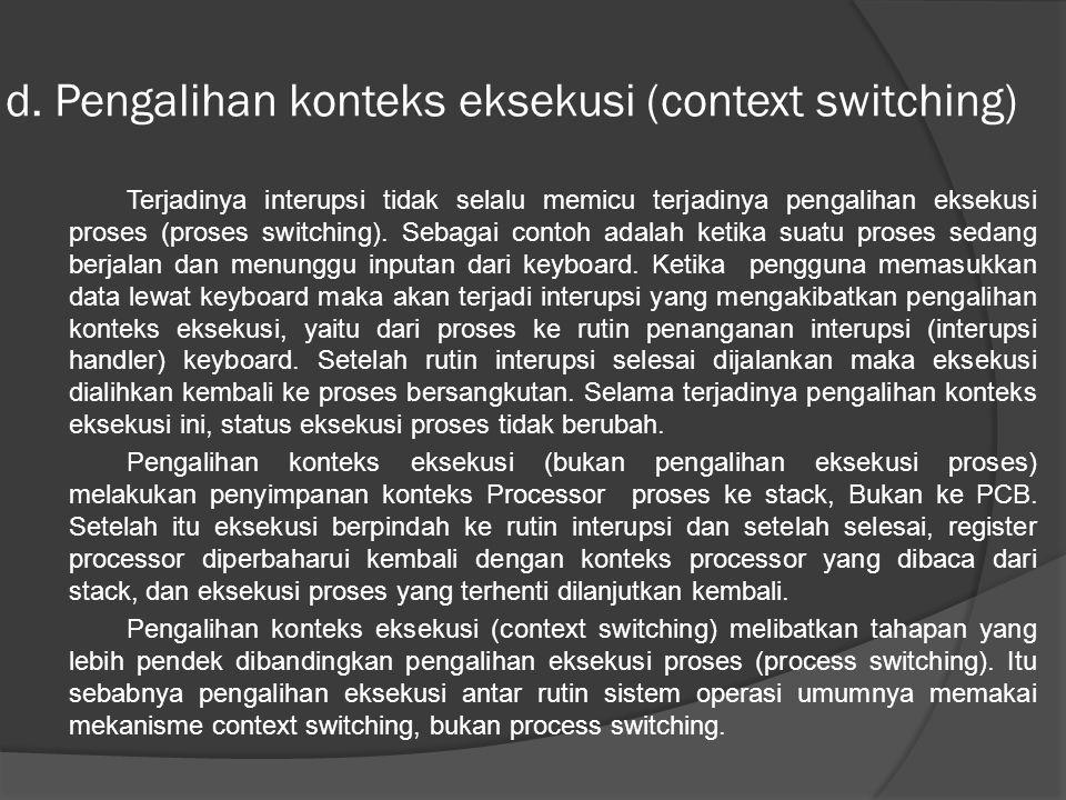 d. Pengalihan konteks eksekusi (context switching)