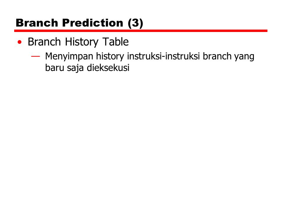 Branch Prediction (3) Branch History Table
