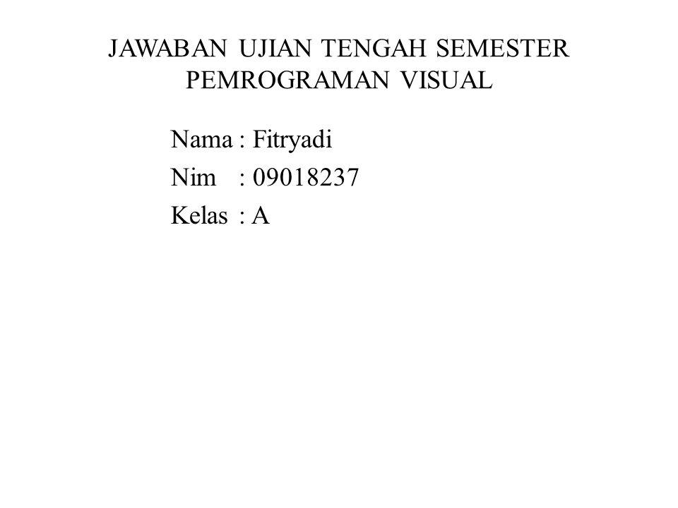 JAWABAN UJIAN TENGAH SEMESTER PEMROGRAMAN VISUAL