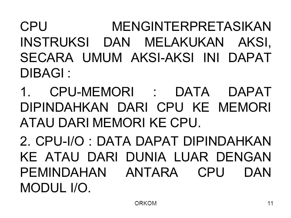 CPU MENGINTERPRETASIKAN INSTRUKSI DAN MELAKUKAN AKSI, SECARA UMUM AKSI-AKSI INI DAPAT DIBAGI :