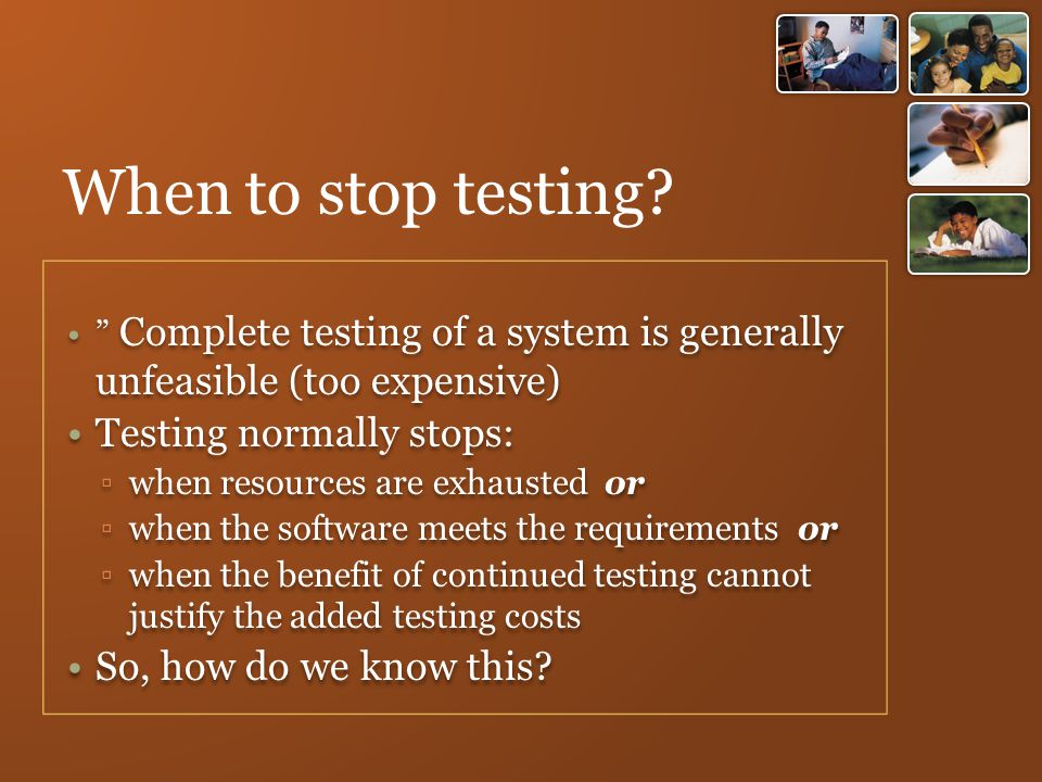 When to stop testing Testing normally stops: So, how do we know this