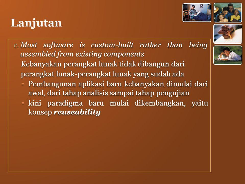 Lanjutan Most software is custom-built rather than being assembled from existing components. Kebanyakan perangkat lunak tidak dibangun dari.