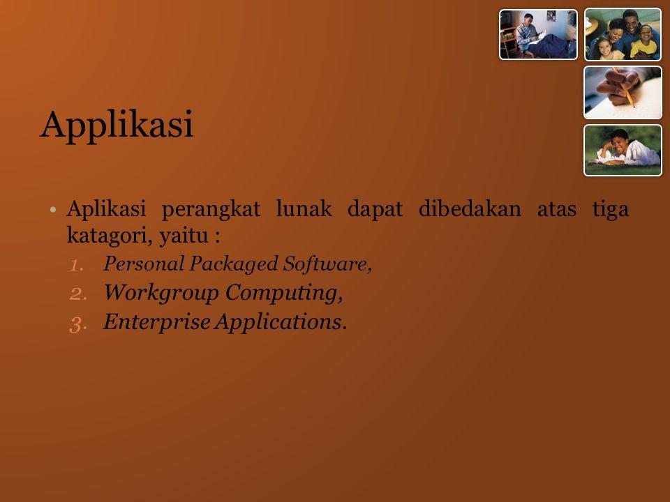 Applikasi Aplikasi perangkat lunak dapat dibedakan atas tiga katagori, yaitu : Personal Packaged Software,