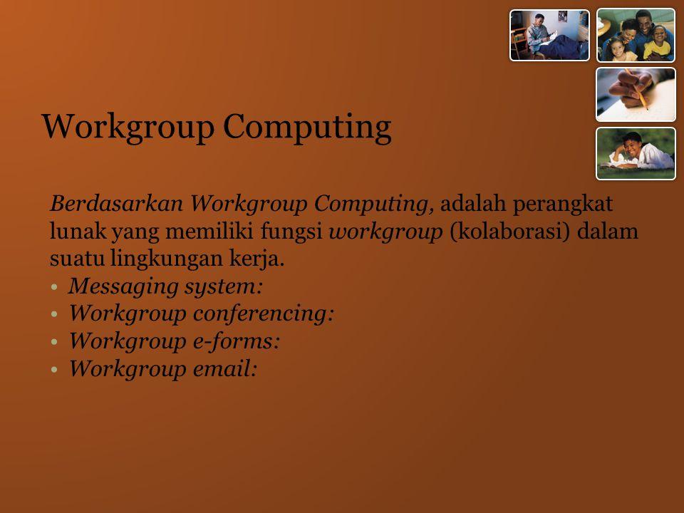 Workgroup Computing Berdasarkan Workgroup Computing, adalah perangkat