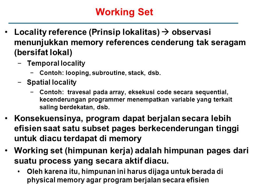 Working Set Locality reference (Prinsip lokalitas)  observasi menunjukkan memory references cenderung tak seragam (bersifat lokal)
