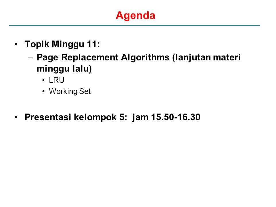 Agenda Topik Minggu 11: Page Replacement Algorithms (lanjutan materi minggu lalu) LRU. Working Set.
