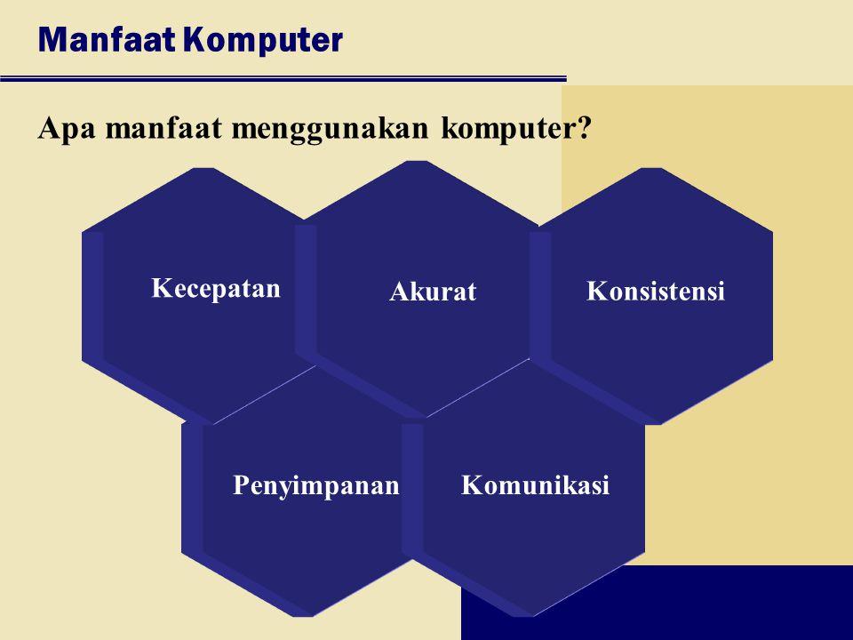 Manfaat Komputer Apa manfaat menggunakan komputer Akurat Kecepatan