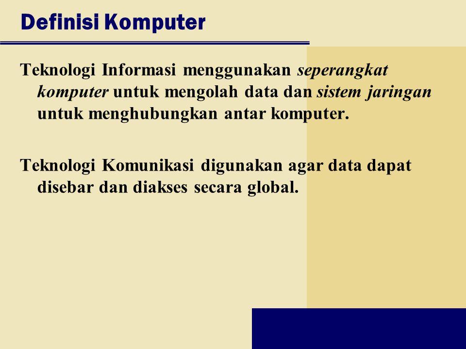 Definisi Komputer Teknologi Informasi menggunakan seperangkat komputer untuk mengolah data dan sistem jaringan untuk menghubungkan antar komputer.