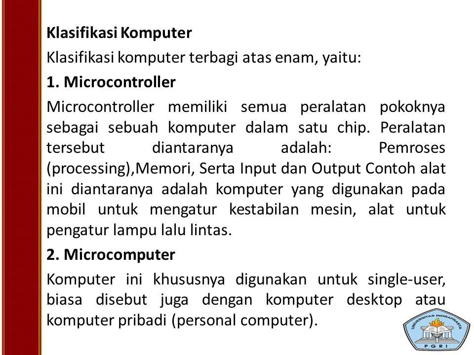 Klasifikasi Komputer Klasifikasi komputer terbagi atas enam, yaitu: 1. Microcontroller.