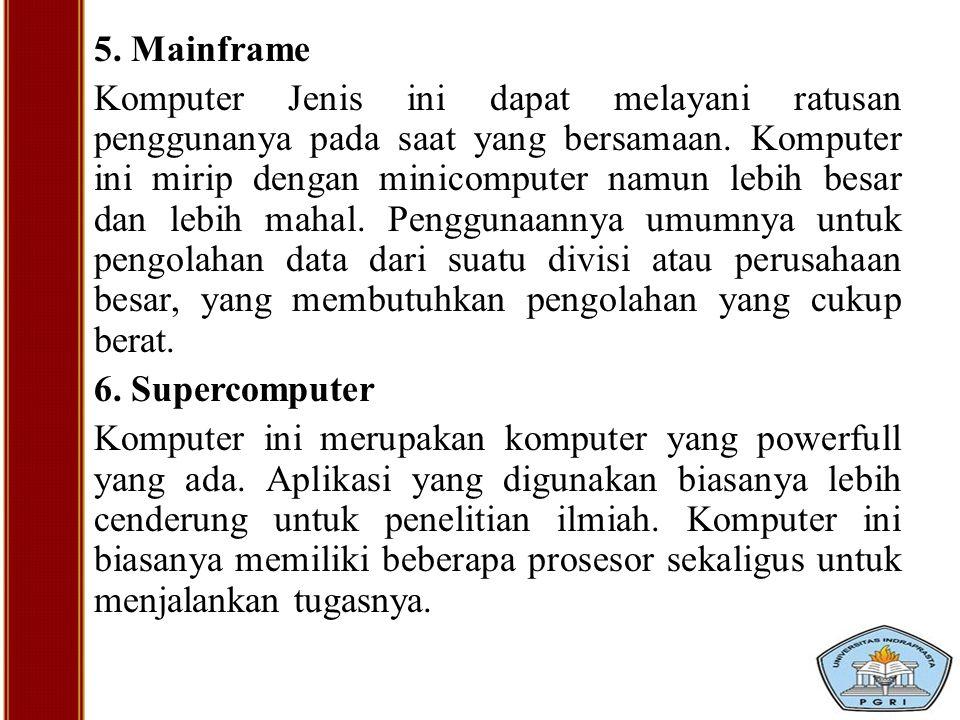 5. Mainframe Komputer Jenis ini dapat melayani ratusan penggunanya pada saat yang bersamaan.