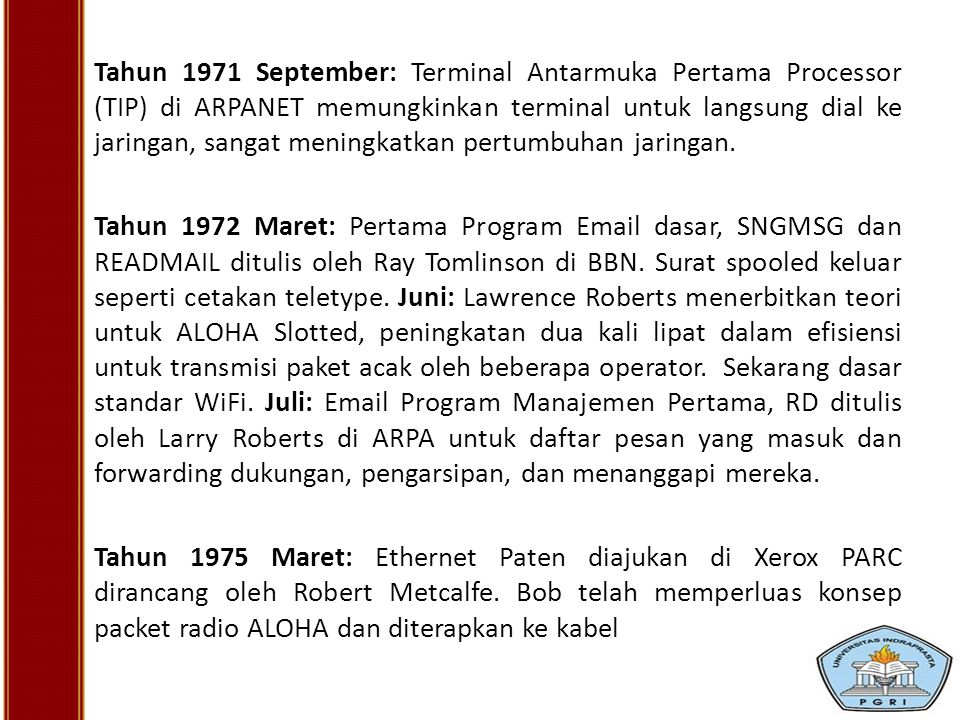 Tahun 1971 September: Terminal Antarmuka Pertama Processor (TIP) di ARPANET memungkinkan terminal untuk langsung dial ke jaringan, sangat meningkatkan pertumbuhan jaringan.