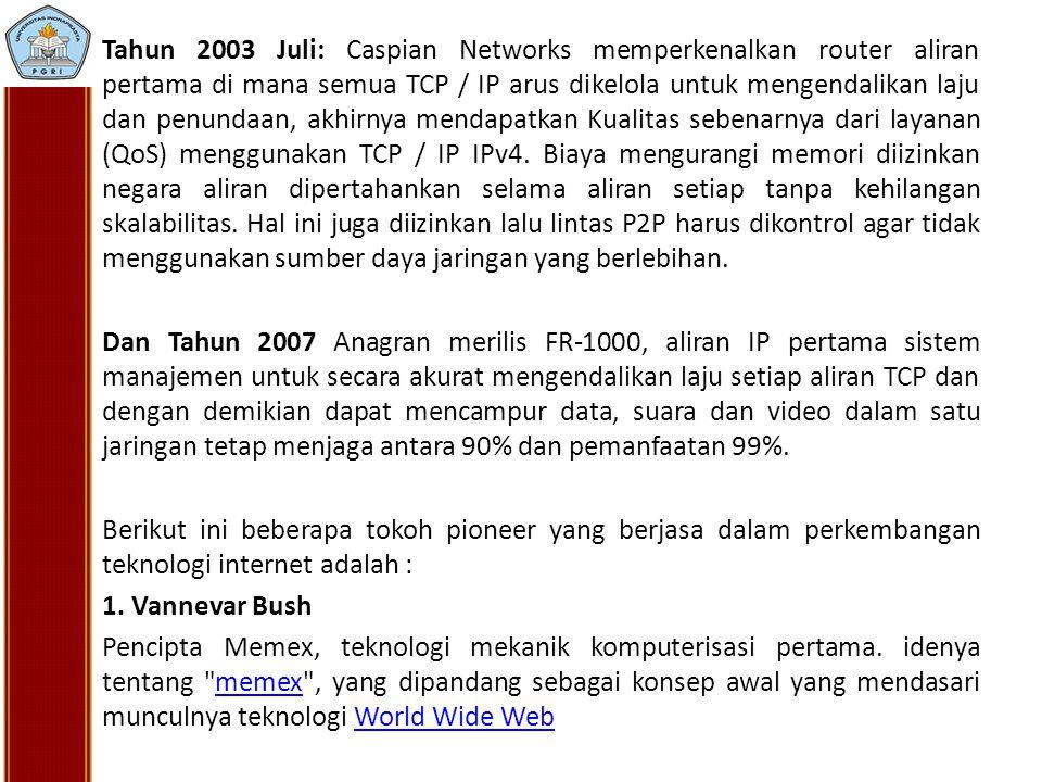 Tahun 2003 Juli: Caspian Networks memperkenalkan router aliran pertama di mana semua TCP / IP arus dikelola untuk mengendalikan laju dan penundaan, akhirnya mendapatkan Kualitas sebenarnya dari layanan (QoS) menggunakan TCP / IP IPv4. Biaya mengurangi memori diizinkan negara aliran dipertahankan selama aliran setiap tanpa kehilangan skalabilitas. Hal ini juga diizinkan lalu lintas P2P harus dikontrol agar tidak menggunakan sumber daya jaringan yang berlebihan.