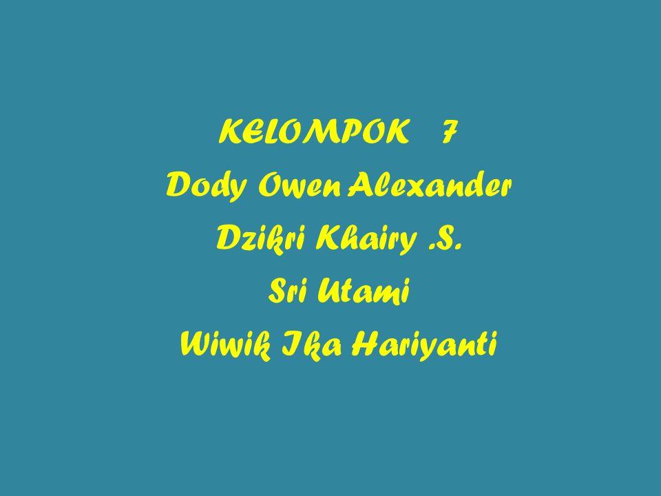 KELOMPOK 7 Dody Owen Alexander Dzikri Khairy. S