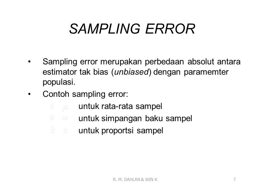 SAMPLING ERROR Sampling error merupakan perbedaan absolut antara estimator tak bias (unbiased) dengan paramemter populasi.
