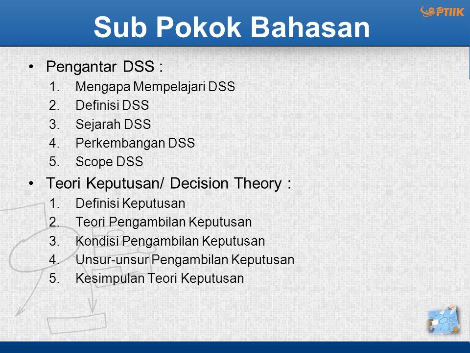 Sub Pokok Bahasan Pengantar DSS : Teori Keputusan/ Decision Theory :