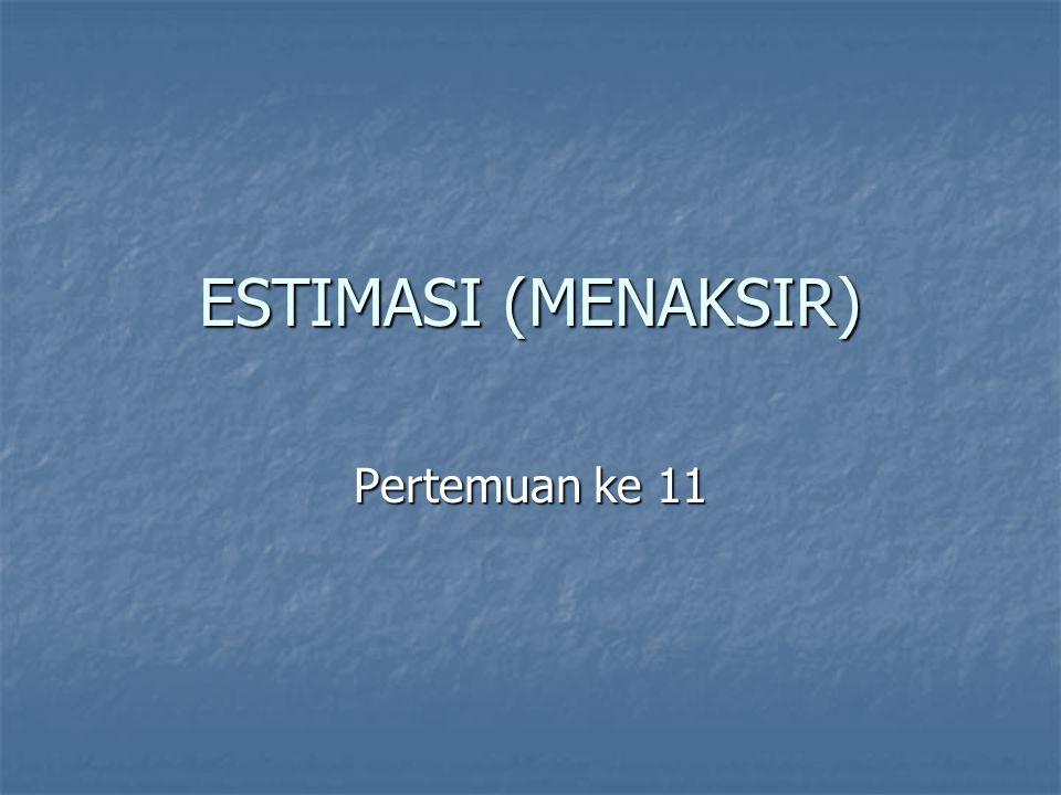 ESTIMASI (MENAKSIR) Pertemuan ke 11
