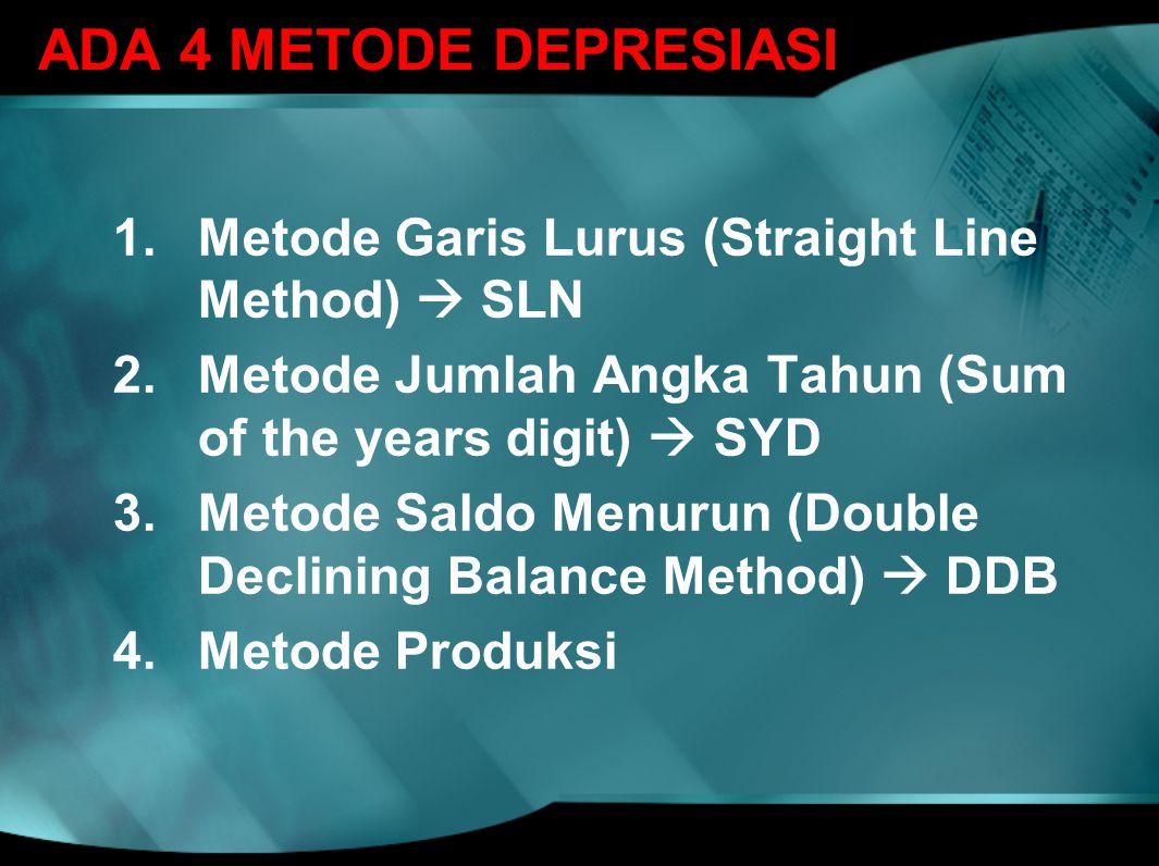 ADA 4 METODE DEPRESIASI Metode Garis Lurus (Straight Line Method)  SLN. Metode Jumlah Angka Tahun (Sum of the years digit)  SYD.