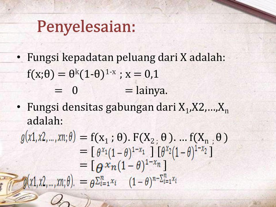 Penyelesaian: Fungsi kepadatan peluang dari X adalah: