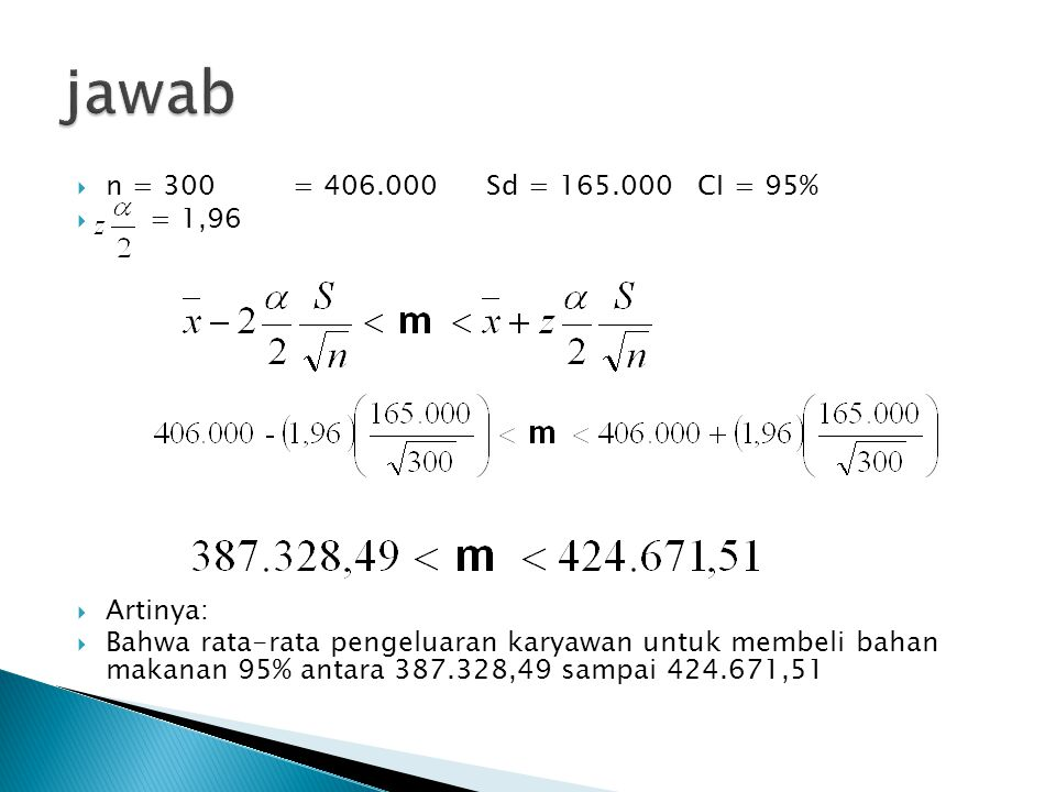 jawab n = 300 = 406.000 Sd = 165.000 CI = 95% = 1,96 Artinya: