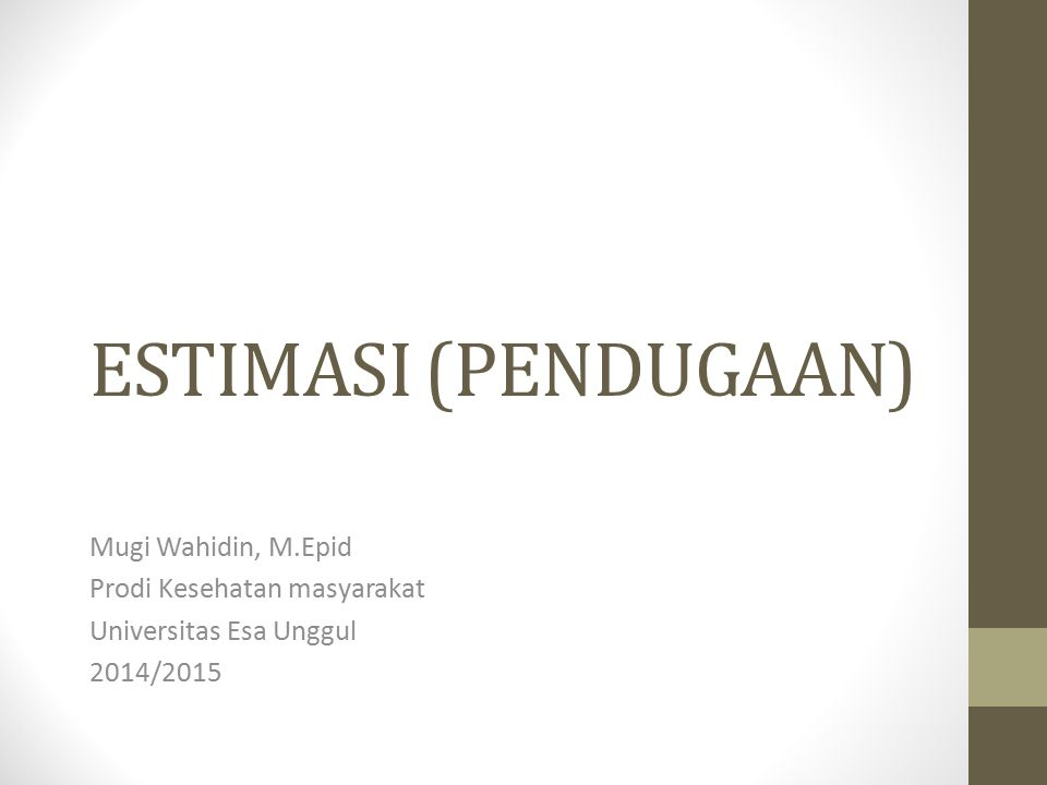 ESTIMASI (PENDUGAAN) Mugi Wahidin, M.Epid Prodi Kesehatan masyarakat