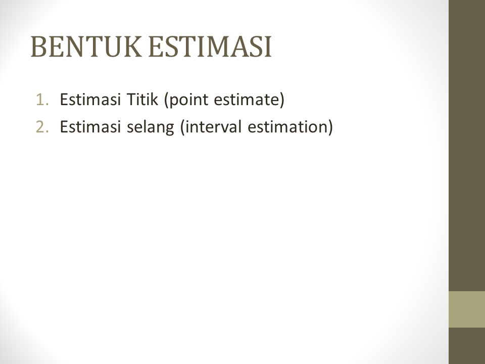 BENTUK ESTIMASI Estimasi Titik (point estimate)