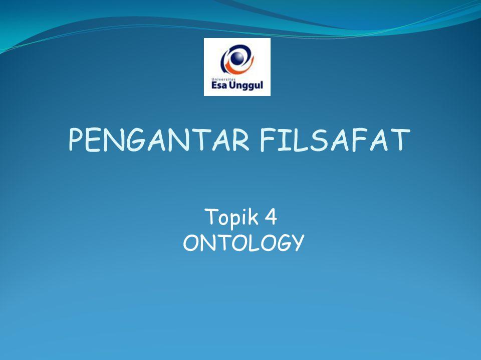 PENGANTAR FILSAFAT Topik 4 ONTOLOGY