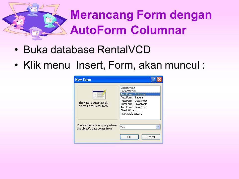 Merancang Form dengan AutoForm Columnar