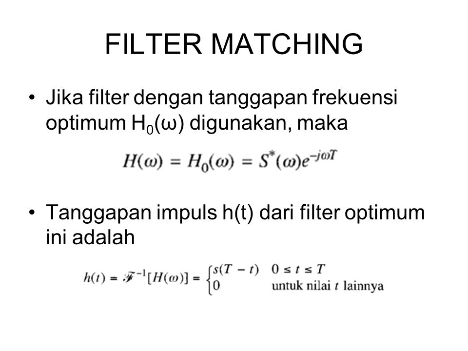 FILTER MATCHING Jika filter dengan tanggapan frekuensi optimum H0(ω) digunakan, maka.
