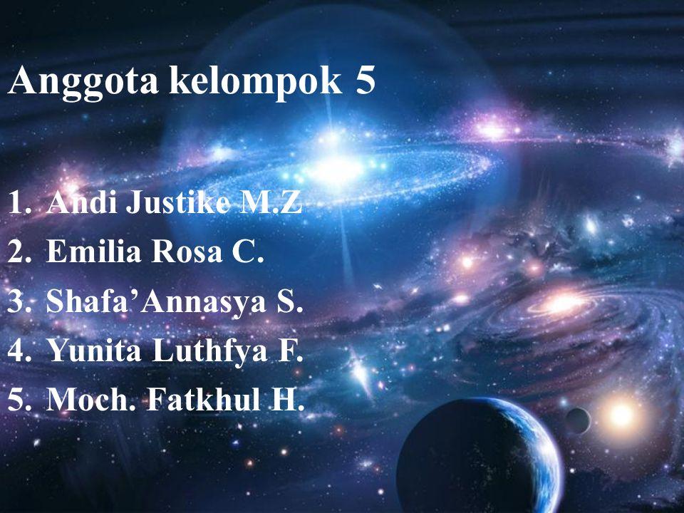 Anggota kelompok 5 Andi Justike M.Z Emilia Rosa C. Shafa'Annasya S.