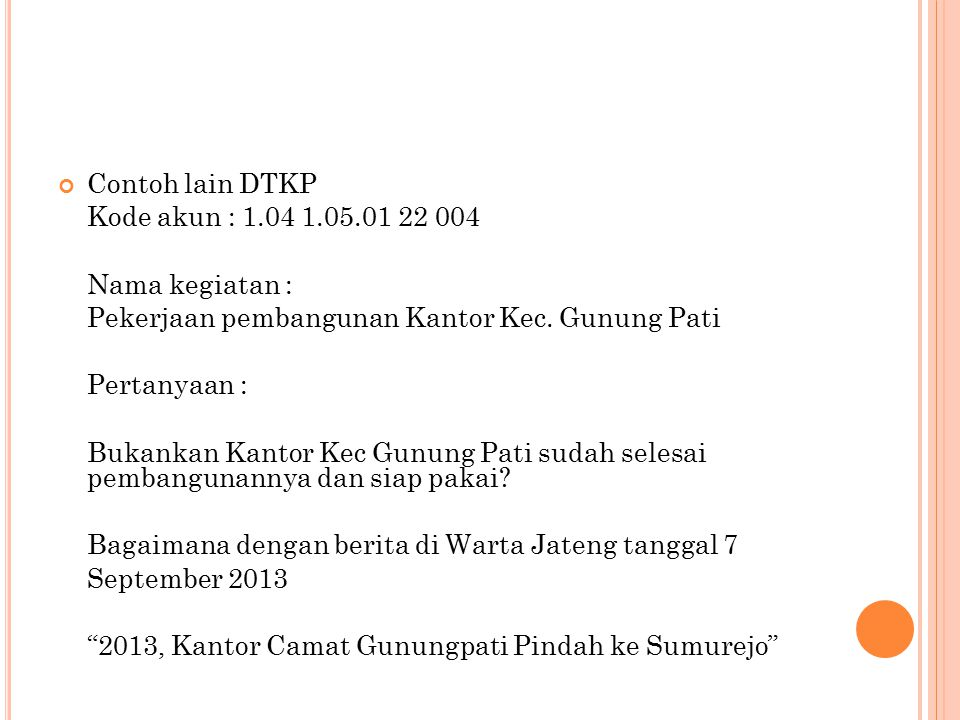 Contoh lain DTKP Kode akun : 1.04 1.05.01 22 004. Nama kegiatan : Pekerjaan pembangunan Kantor Kec. Gunung Pati.