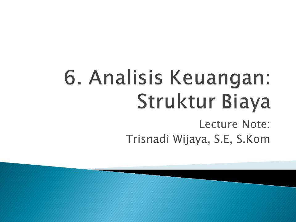 6. Analisis Keuangan: Struktur Biaya